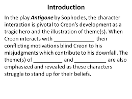 writing a literary analysis essay on characterization and theme  introduction in the play antigone by sophocles the character interaction is pivotal to creon s development
