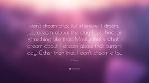 """Just Dream Quotes Best Of Lil Wayne Quote """"I Don't Dream A Lot But Whenever I Dream I Just"""