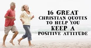 Christian Attitude Quotes Best of 24 Great Christian Quotes To Help You Keep A Positive Attitude