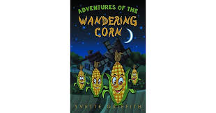 Adventures of the Wandering Corn by Yvette Griffith