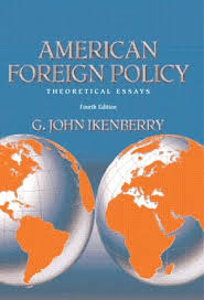american foreign policy theoretical essays by g john ikenberry american foreign policy theoretical essays