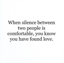When Silence Between Two People Is Comfortable You Know You Have Classy I Found The Love Quotes