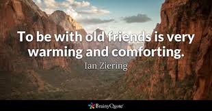 to be with old friends is very warming and forting ian ziering