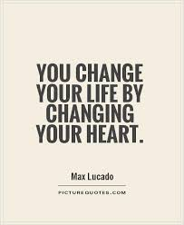Quotes Change Your Life Adorable You Change Your Life By Changing Your Heart Picture Quotes