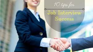 tips for job interview success 10 tips for job interview success