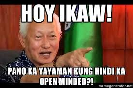 hoy ikaw! pano ka yayaman kung hindi ka open minded?! - Mayor Lim ... via Relatably.com