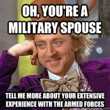 Oh, you're a military spouse tell me more about your extensive ... via Relatably.com