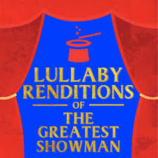 KidsMusics】 Download Lullaby Players Perform The Songs From The Greatest  Showman (Instrumental) By Lullaby Players Free MP3 320kbps ZIP Archive