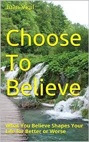 Choose To Believe - Kindle edition by Vigil, Juan, Pate, Kathy ...