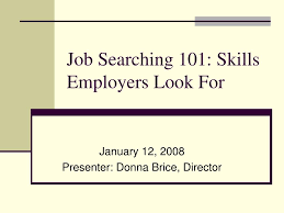 Skills Employers Look For Ppt Job Searching 101 Skills Employers Look For Powerpoint