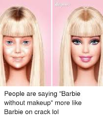 barbie memes and ed h h people are saying barbie without makeup