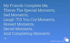 You Complete Me Quotes Interesting My Friends Complete Me Theres The Special Moments Sad Moments