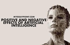 positive and negative effects of artificial intelligence my positive negative effects artificial intelligence