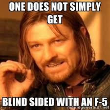 one does not simply get blind sided with an f-5 - one-does-not ... via Relatably.com