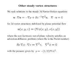 we seek solutions to the steady 3d navier stokes equations for 2d vortex structures ilized