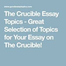 best essay topics ideas college essay topics  the crucible essay topics great selection of topics for your essay on the crucible