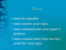 writing an effective essay how to outline and structure an  3 thesis must be arguable must narrow your topic must communicate your paper s purpose must contain more than one key point for your topic