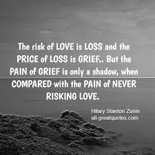 Quotes About Love And Loss The risk of love is loss Grief Loss Quotes Hilary Stanton 11