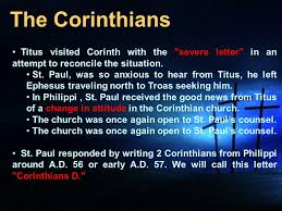 The Corinthians Titus visited Corinth with the severe letter in an attempt to reconcile the situation