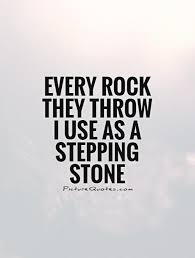 Rock Quotes Best Every Rock They Throw I Use As A Stepping Stone Picture Quotes