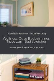 Wellness Oase Badezimmer Tipps Zum Bad Streichen