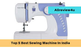 Good Sewing Machine For Home Use In India