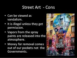 pros and cons of graffiti and street art street art is cheaper and more accessible 6