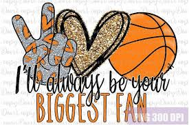 We don't know when or if this item will be back in stock. Ill Always Be Your Biggest Fan Basketball Sublimation Png Peace And Love Love And Basketball Sublime