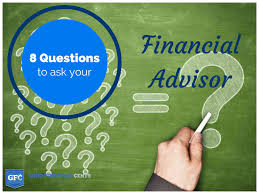 questions to ask a prospective financial adviser good 8 questions to ask your financial advisor
