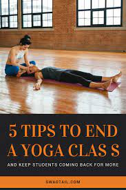 5 tips to end a yoga cl with meaning