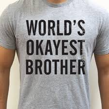 World's Okayest Brother t shirt funny gift for Brother