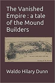 The Vanished Empire : a tale of the Mound Builders: Dunn, Waldo Hilary:  9798632279758: Amazon.com: Books