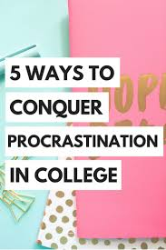 17 best ideas about college tips study tips 5 steps to conquer procrastination college collegebloggercollege savingscollege advicecollege