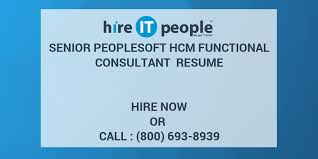 Senior Peoplesoft Hcm Functional Consultant Resume Hire It People