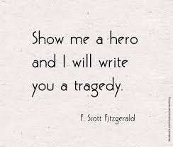 Tragedy Quotes New Show Me A Hero And I Will Write You A Tragedy F Scott Fitzgerald