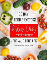 90 Day Food Exercise Paleo Diet Meal Planner Journal