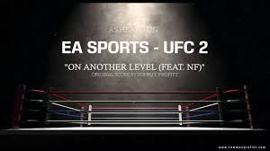 Nf On Another Level Produced By Tommee Profitt Ea Sports Ufc 2
