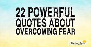 Facing Fear Quotes Best 48 Powerful Quotes About Overcoming Fear ChristianQuotes