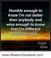 Humble Quotes Best Humble Enough To Know I'm Not Better Than Anybody And Wise Enough To