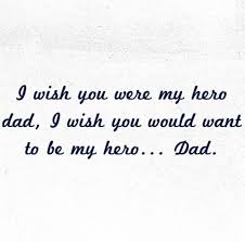 Dad Daddy Issues Family Father I Wish My Hero Quote Sad Adorable Father Quotes Favim Com