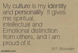 my culture is my identity and personality it gives me spiritual my culture is my identity and personality it gives me spiritual intellectual and emotional distinction from