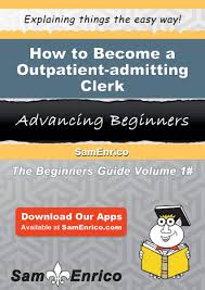 how to become a outpatient admitting clerk ebook by shanell alford how to become a outpatient admitting clerk ebook by shanell alford 9781505763775 kobo