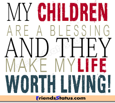 I Love My Children Quotes Amazing My Children Are A Blessing And They Make My Life Worth Living