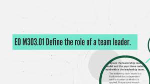 Define Team Leader Eo M303 01 Define The Role Of A Team Leader By Nicole