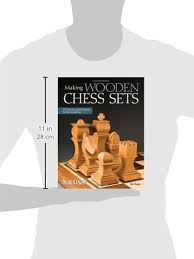 Making Wooden Games Making Wooden Chess Sets 100 OneofaKind Designs for the Scroll 95
