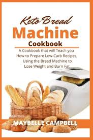 Pour the dry mixture over the wet ingredients in the bread machine pan. Keto Bread Machine Cookbook A Cookbook That Will Teach You How To Prepare Low Carb Recipes Using The Bread Machine To Lose Weight And Burn Fat Paperback Chaucer S Books