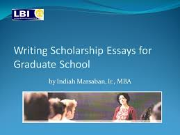 writing scholarship essays for graduate school ppt  writing scholarship essays for graduate school