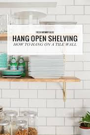 kitchen remodel how to hang open shelving on tile the easy way