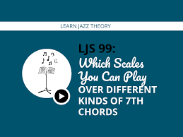 Ljs 99 Which Scales You Can Play Over Different Kinds Of