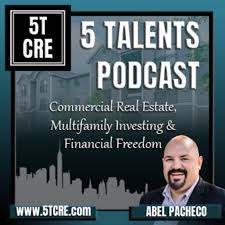 5 Talents Podcast - Commercial Real Estate, REI, Financial Freedom